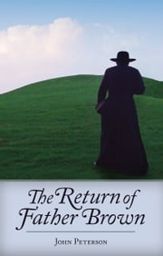 The Return of Father Brown - 44 New Mystery Stories Featuring G.K. Chesterton's Incomparable Priest-Detective ebook by John Peterson