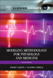 Modeling Methodology for Physiology and Medicine ebook by Ewart Carson,Claudio Cobelli