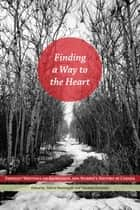 Finding a Way to the Heart ebook by Robin Jarvis Brownlie,Valerie J. Korinek