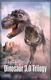 21st Century Dinosaur 3.0 Trilogy ebook by Johnny Buckingham