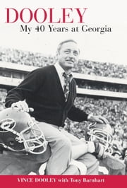 Dooley - My 40 Years at Georgia ebook by Vince Dooley,Tony Barnhart
