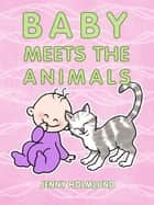Baby Meets the Animals ebook by Jenny Holmlund