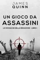 Un gioco da assassini eBook by James Quinn