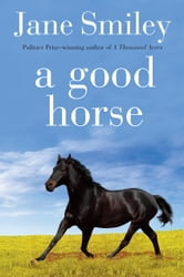 A Good Horse - Book Two of the Horses of Oak Valley Ranch ebook by Jane Smiley