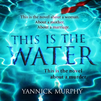 This Is The Water audiobook by Yannick Murphy