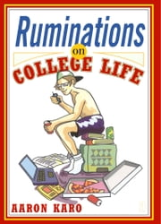 Ruminations on College Life ebook by Aaron Karo