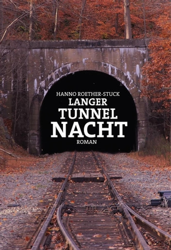 Langer Tunnel Nacht - Roman ebook by Hanno Roether-Stuck