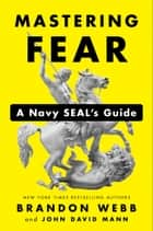 Mastering Fear - A Navy SEAL's Guide ebook by Brandon Webb, John David Mann