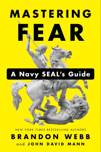 Mastering Fear - A Navy SEAL's Guide ebook by Brandon Webb,John David Mann