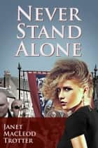 NEVER STAND ALONE - A heartrending and impassioned drama: third in the Durham Trilogy ebook by Janet MacLeod Trotter