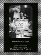 Behind the Scenes (Downton Abbey Shorts, Book 11) ebook by Jessica Fellowes, Matthew Sturgis