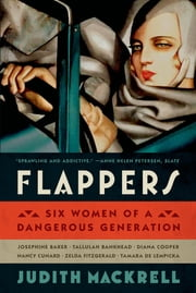 Flappers - Six Women of a Dangerous Generation ebook by Judith Mackrell