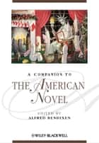 A Companion to the American Novel ebook by Alfred Bendixen
