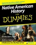 Native American History For Dummies ebook by Dorothy Lippert, Stephen J. Spignesi