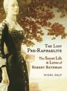 The Lost Pre-Raphaelite ebook by Nigel Daly