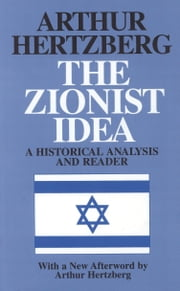 The Zionist Idea - A Historical Analysis and Reader ebook by Dr. Arthur Hertzberg