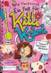 Ein Fall für Kitti Krimi, Band 02 - Tatort Törtchen-Bäckerei ebook by Kate Pankhurst,Kate Pankhurst