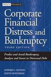 Corporate Financial Distress and Bankruptcy - Predict and Avoid Bankruptcy, Analyze and Invest in Distressed Debt ebook by Edward I. Altman,Edith Hotchkiss