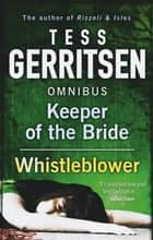 Keeper of the Bride / Whistleblower: Keeper of the Bride / Whistleblower ebook by Tess Gerritsen