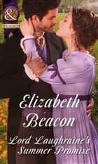 Lord Laughraine's Summer Promise (Mills & Boon Historical) (A Year of Scandal, Book 3) ebook by Elizabeth Beacon