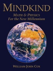Mindkind: Math & Physics for the New Millennium ebook by William John Cox
