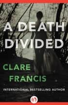 A Death Divided ebook by Clare Francis