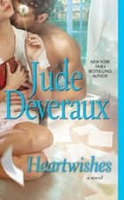 Heartwishes - An Edilean Novel ebook by Jude Deveraux