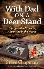 With Dad on a Deer Stand - Unforgettable Stories of Adventure in the Woods ebook by Steve Chapman