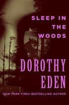 Sleep in the Woods ebook by Dorothy Eden