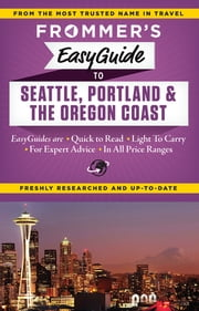 Frommer's EasyGuide to Seattle, Portland and the Oregon Coast ebook by Donald Olson