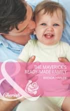 The Maverick's Ready-Made Family (Mills & Boon Cherish) (Montana Mavericks: Back in the Saddle, Book 4) ebook by Brenda Harlen