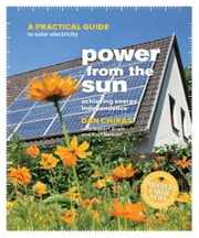 Power from the Sun: A Practical Guide to Solar Electricity ebook by Chiras, Dan