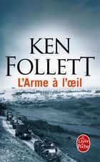 L'Arme à l'oeil ebook by Ken Follett