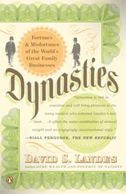 Dynasties - Fortunes and Misfortunes of the World's Great Family Businesses ebook by David S. Landes