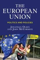 The European Union - Politics and Policies ebook by Jonathan Olsen, John McCormick