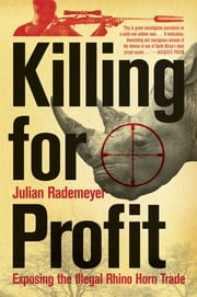 Killing for Profit - Exposing the Illegal Rhino Horn Trade ebook by Julian Rademeyer