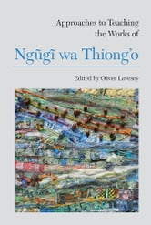 Approaches to Teaching the Works of Ngũgĩ wa Thiong'o ebook by