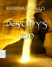 Destiny's Son ebook by Katrina DeLallo