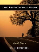 Life: Traveling with Gusto - Don's Story ebook by D. K. Heichel