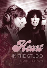 Heart: In the Studio ebook by Brown, Jake