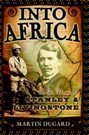 Into Africa - The Epic Adventures of Stanley and Livingstone ebook by Kobo.Web.Store.Products.Fields.ContributorFieldViewModel