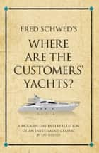 Fred Schwed's Where are the Customers' Yachts? ebook by Leo Gough
