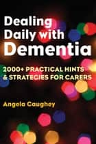 Dealing Daily with Dementia ebook by Angela Caughey