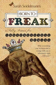 Born to Freak - A Salty Primer for Irrepressible Humans ebook by Sarah Seidelmann