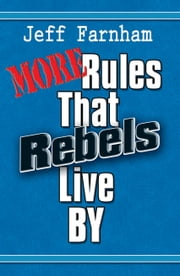 More Rules That Rebels Live By ebook by Jeff Farnham