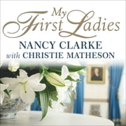 My First Ladies - Twenty-Five Years as the White House Chief Floral Designer audiobook by Nancy Clarke, Christie Matheson