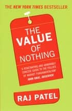 The Value Of Nothing - How to Reshape Market Society and Redefine Democracy ebook by Raj Patel
