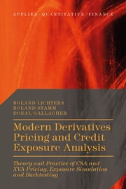 Modern Derivatives Pricing and Credit Exposure Analysis - Theory and Practice of CSA and XVA Pricing, Exposure Simulation and Backtesting ebook by Roland Lichters,Dr Roland Stamm,Donal Gallagher