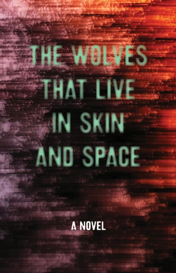 The Wolves that Live in Skin and Space - A Novel ebook by Christopher Zeischegg,Danny Wylde