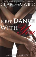 First Dance With You (New Adult Erotic Romance) - short story ebook by Clarissa Wild